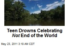 Teen Drowns Celebrating Not End of the World