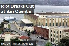 Riot Breaks Out at San Quentin