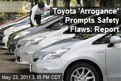Toyota 'Arrogance' Prompts Safety Flaws: Report