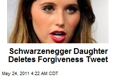 Schwarzenegger Daughter Deletes Forgiveness Tweet