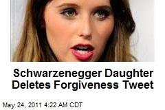 Schwarzenegger Daughter Deletes Forgiveness Tweet