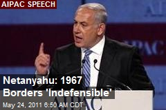 Netanyahu: 1967 Borders 'Indefensible'