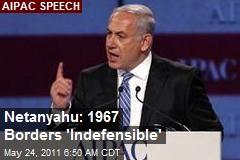 Netanyahu: 1967 Borders 'Indefensible'