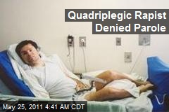Quadriplegic Rapist Denied Parole