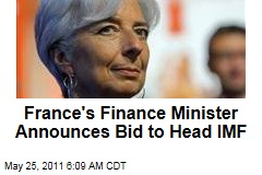 French Finance Minister Christine Lagarde Announces Bid to Replace Dominique Strauss-Kahn as IMF Head