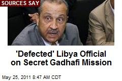 'Defected' Libya Official on Secret Gadhafi Mission