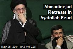 Ahmadinejad Retreats in Ayatollah Feud