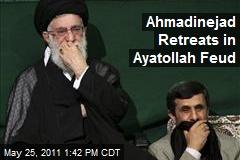 Ahmadinejad Retreats in Ayatollah Feud