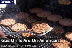 Gas Grills Are Un-American