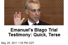 Emanuel's Blago Trial Testimony: Quick, Terse