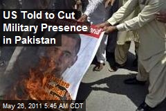 US Told to Cut Military Presence in Pakistan
