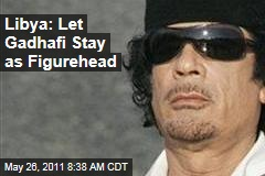 Libya Unrest: Government Proposes Moammar Gadhafi Stay, as Figurehead