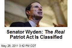 Senator Wyden: The Real Patriot Act Is Classified