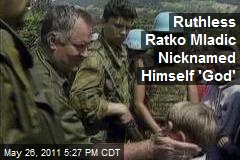 Ruthless Ratko Mladic Nicknamed Himself 'God'
