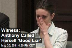 Casey Anthony Trial: Anthony Called Herself 'Good Liar,' Says Witness