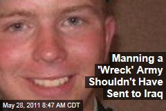 Bradley Manning Was a 'Wreck' the Army Shouldn't Have Sent to Iraq