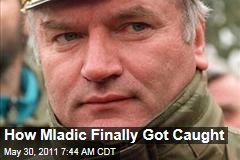 How Ratko Mladic Finally Got Caught