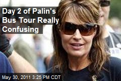 Day 2 of Palin's Bus Tour Really Confusing