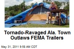 Tornado-Ravaged Ala. Town Outlaws FEMA Trailers