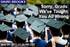 David Brooks: Sorry, Grads, We've Taught You All Wrong