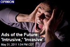 Alex Poulos: Future Advertising Will Be 'Intrusive,' 'Invasive'