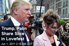 Trump, Palin Share Slice in Lovefest