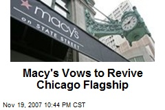 Macy's Vows to Revive Chicago Flagship