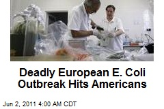 Deadly European E. Coli Outbreak Hits Americans