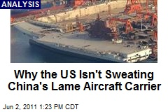 Why the US Isn't Sweating China's Lame Aircraft Carrier