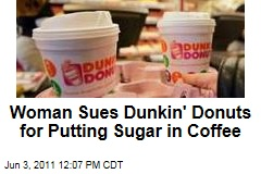 Woman Sues Dunkin' Donuts for Adding Wrong Sugar to Her Coffee