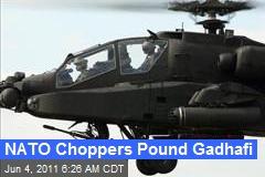 NATO Choppers Pound Gadhafi