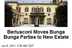 Berlusconi Moves Bunga Bunga Parties to New Estate