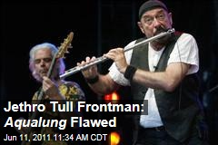 Jethro Tull's Ian Anderson: Classic Album 'Aqualung' Flawed