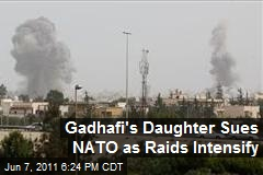 Gadhafi's Daughter Sues NATO as Raids Intensify