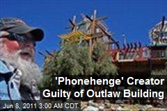 'Phone-henge' Creator Guilty of Outlaw Building