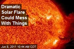 Dramatic Solar Flare Could Mess With Things