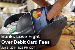 Banks Lose Fight Over Debit Card Fees