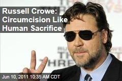 Russell Crowe: 'Barbaric' Circumcision Like Human Sacrifice, He Tweets