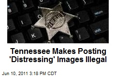 Tennessee Makes Posting 'Distressing' Images Illegal