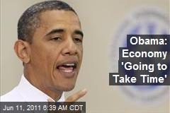 Obama: Economy 'Going to Take Time'