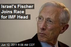 Israel's Fischer Joins Race for IMF Head