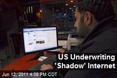 US Underwriting 'Shadow' Internet