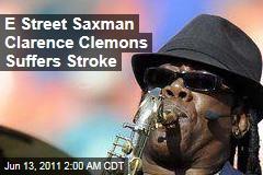 E Street Saxman Clarence Clemons Suffers Stroke