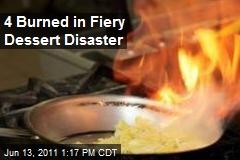 4 Burned in Fiery Dessert Disaster