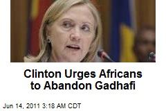 Clinton Urges Africans to Abandon Gadhafi