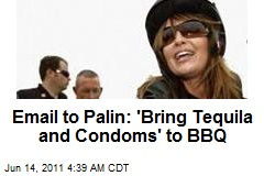 Email to Palin: 'Bring Tequila and Condoms' to BBQ