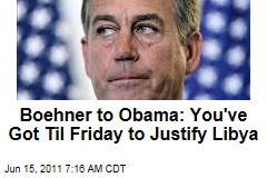 John Boehner to President Obama: Justify Libya by Friday, or You May Be Violating War Powers Act