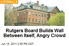 Rutgers Board Builds Wall Between Itself, Angry Crowd