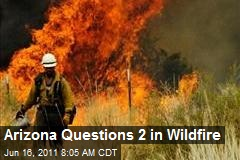 Arizona Questions 2 in Wildfire