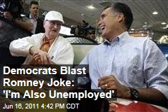 DNC Blasts Mitt Romney Comment that 'I'm Also Unemployed'